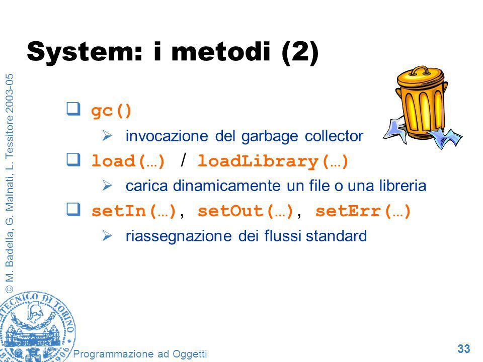 33 © M. Badella, G. Malnati, L. Tessitore 2003-05 Programmazione ad Oggetti System: i metodi (2) gc() invocazione del garbage collector load(…) / load