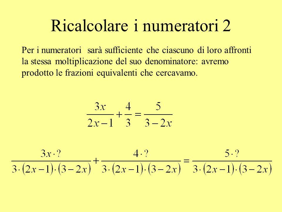 Ricalcolare i numeratori 2 Per i numeratori sarà sufficiente che ciascuno di loro affronti la stessa moltiplicazione del suo denominatore: avremo prod