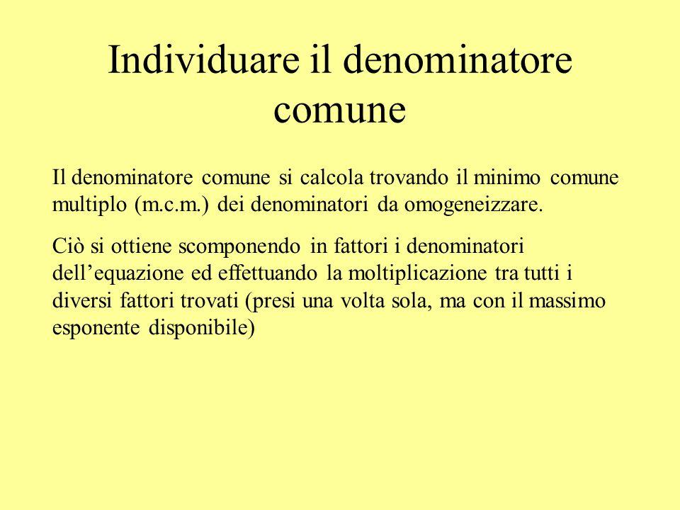 Individuare il denominatore comune Il denominatore comune si calcola trovando il minimo comune multiplo (m.c.m.) dei denominatori da omogeneizzare. Ci