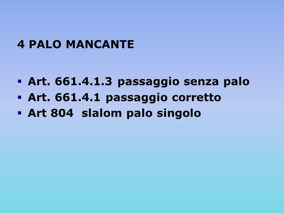 4 PALO MANCANTE Art. 661.4.1.3 passaggio senza palo Art.
