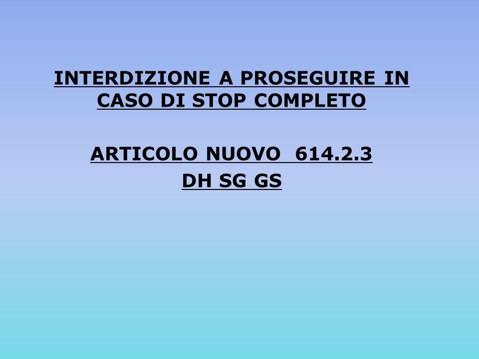 INTERDIZIONE A PROSEGUIRE IN CASO DI STOP COMPLETO ARTICOLO NUOVO 614.2.3 DH SG GS