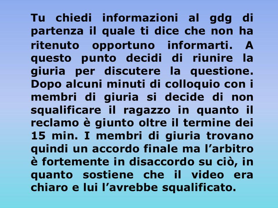 Tu chiedi informazioni al gdg di partenza il quale ti dice che non ha ritenuto opportuno informarti.
