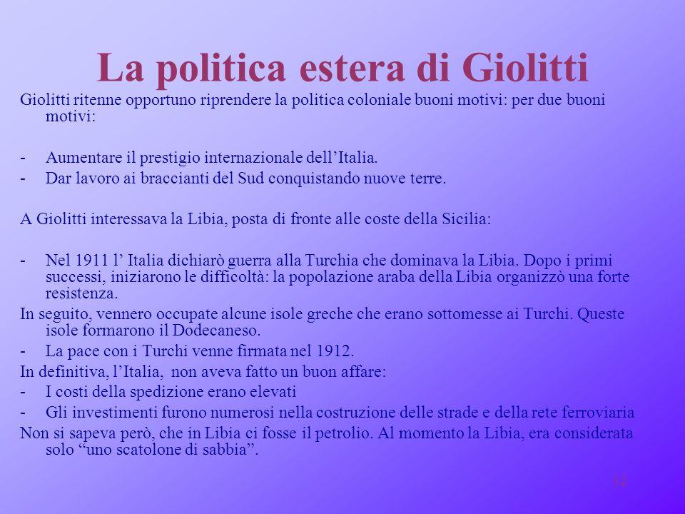 11 LA POLITICA INTERNA DI GIOLITTI La principale riforma delletà giolittiana fu lapprovazione nel maggio 1912 di una nuova legge elettorale: il suffra
