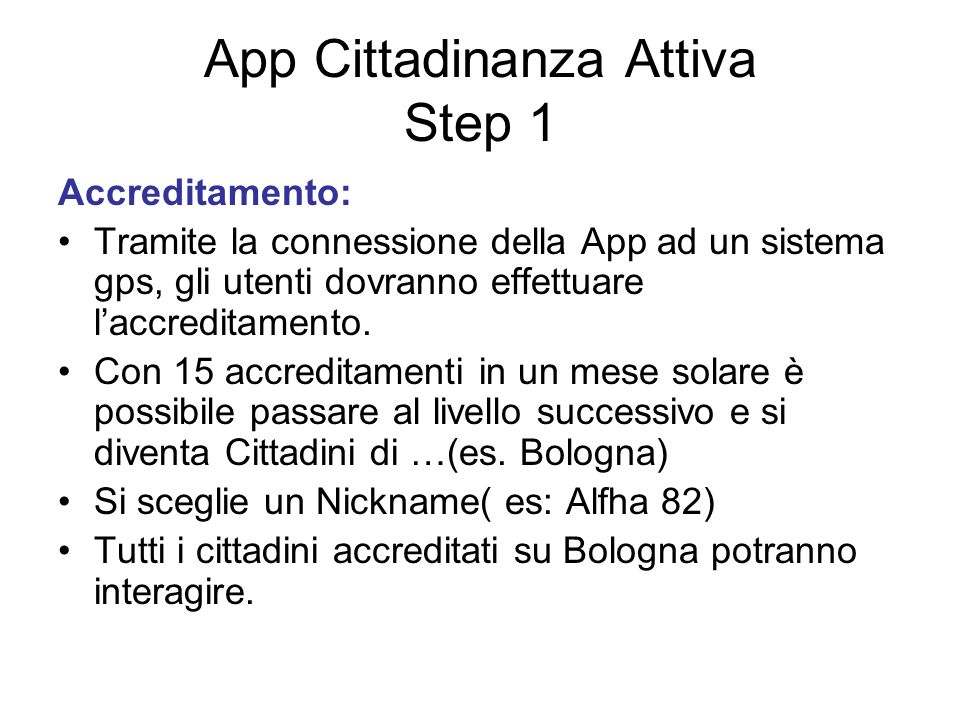 App Cittadinanza Attiva Step 1 Accreditamento: Tramite la connessione della App ad un sistema gps, gli utenti dovranno effettuare laccreditamento. Con