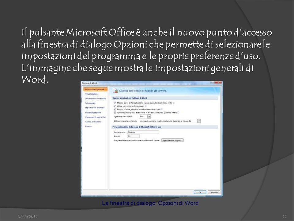 07/05/201411 Il pulsante Microsoft Office è anche il nuovo punto daccesso alla finestra di dialogo Opzioni che permette di selezionare le impostazioni