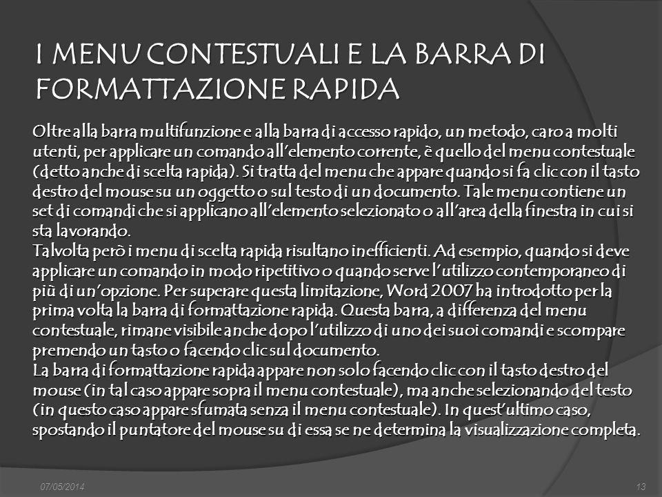 I MENU CONTESTUALI E LA BARRA DI FORMATTAZIONE RAPIDA 07/05/201413 Oltre alla barra multifunzione e alla barra di accesso rapido, un metodo, caro a mo