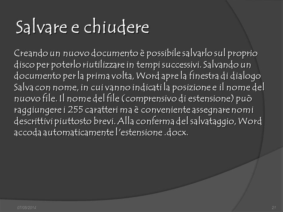 Salvare e chiudere 07/05/201421 Creando un nuovo documento è possibile salvarlo sul proprio disco per poterlo riutilizzare in tempi successivi. Salvan
