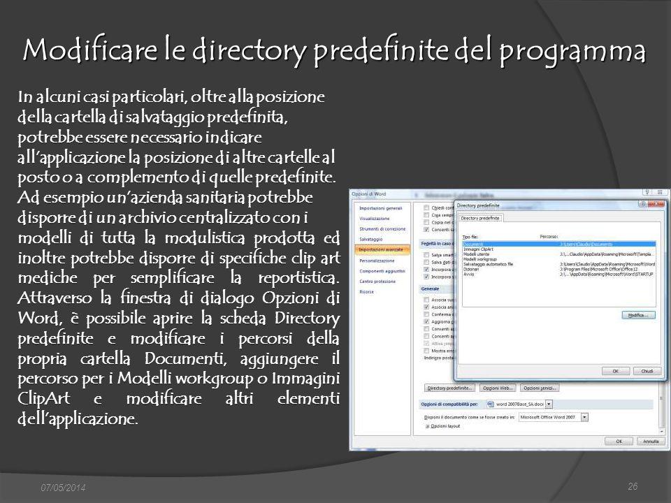 26 07/05/2014 Modificare le directory predefinite del programma In alcuni casi particolari, oltre alla posizione della cartella di salvataggio predefi