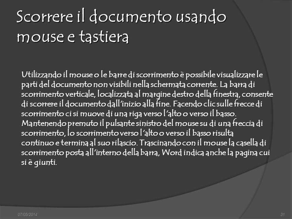 Scorrere il documento usando mouse e tastiera 07/05/201431 Utilizzando il mouse o le barre di scorrimento è possibile visualizzare le parti del docume
