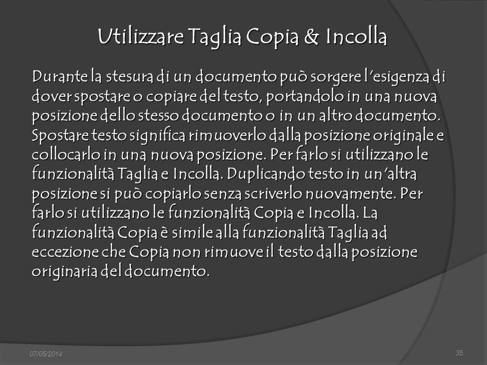 35 07/05/2014 Utilizzare Taglia Copia & Incolla Durante la stesura di un documento può sorgere l'esigenza di dover spostare o copiare del testo, porta