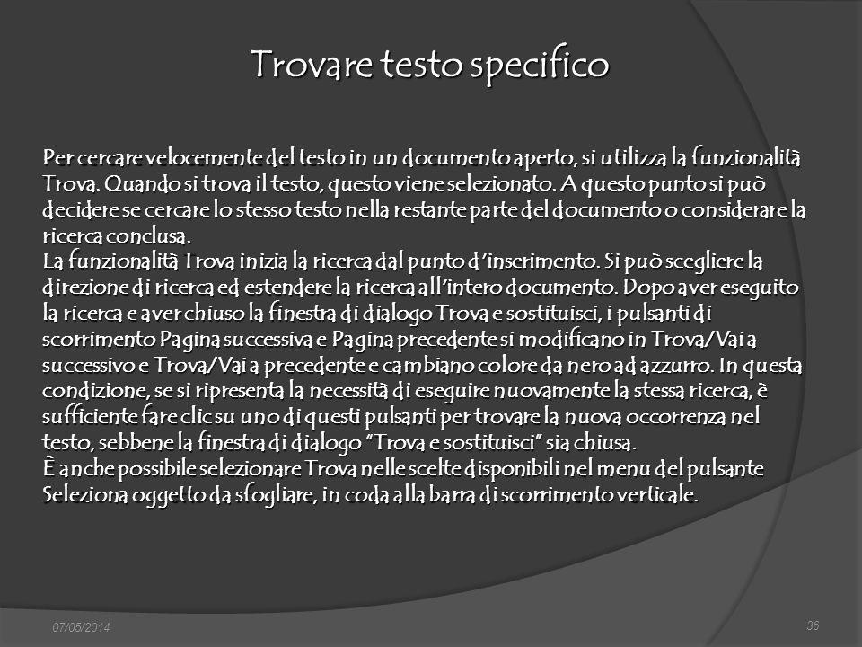 36 07/05/2014 Trovare testo specifico Per cercare velocemente del testo in un documento aperto, si utilizza la funzionalità Trova. Quando si trova il