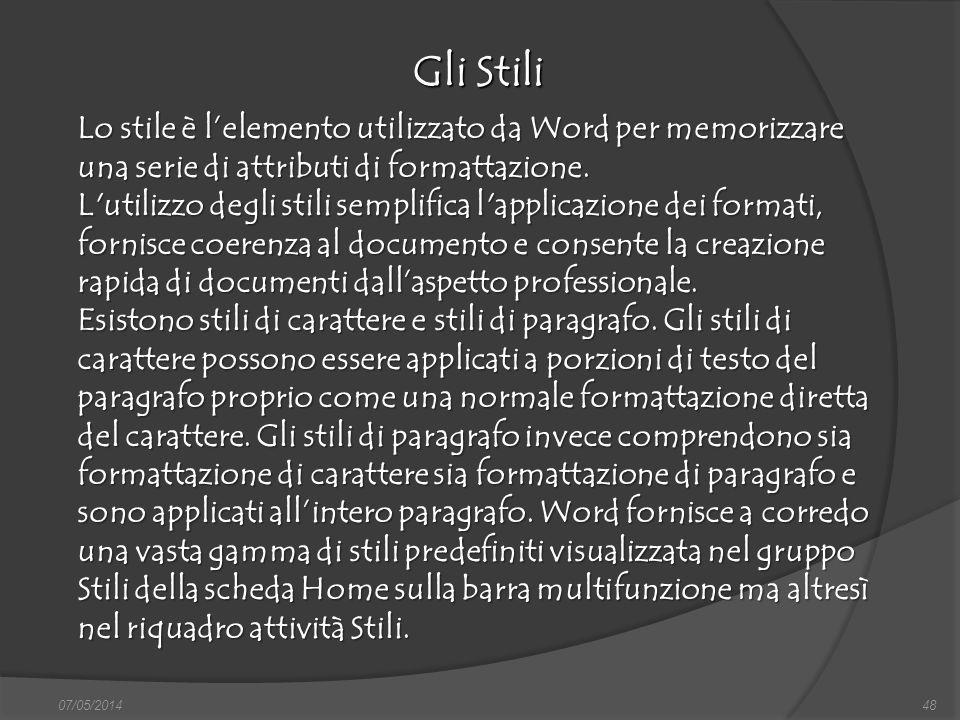 07/05/201448 Gli Stili finestra di dialogo Nuovo, nella quale si può scegliere sia il documento vuoto, sia un altro documento tipo, da scegliere tra i