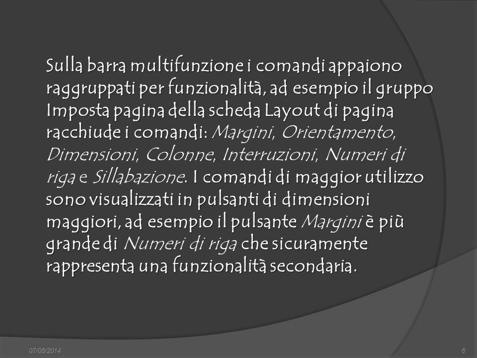 07/05/20146 Sulla barra multifunzione i comandi appaiono raggruppati per funzionalità, ad esempio il gruppo Imposta pagina della scheda Layout di pagi