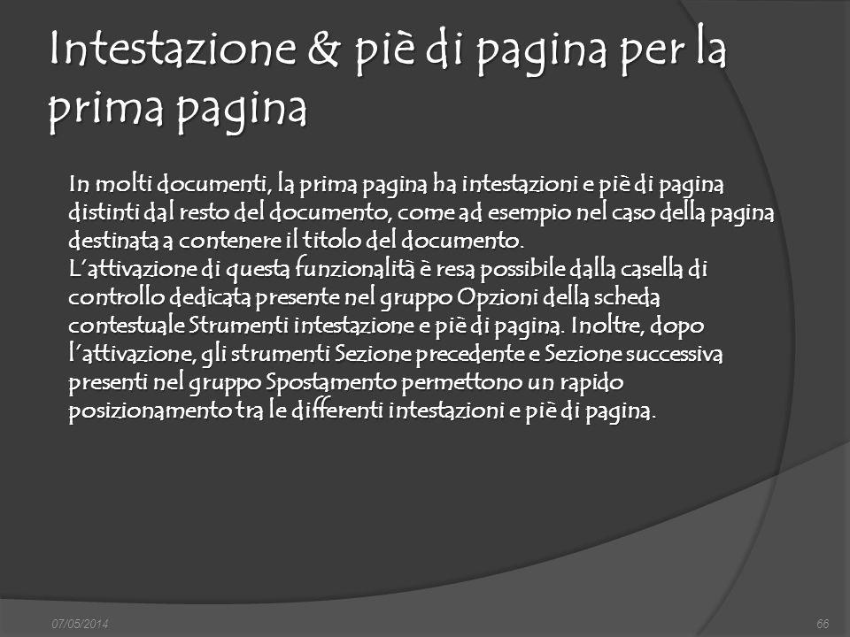 07/05/201466 Intestazione & piè di pagina per la prima pagina In molti documenti, la prima pagina ha intestazioni e piè di pagina distinti dal resto d