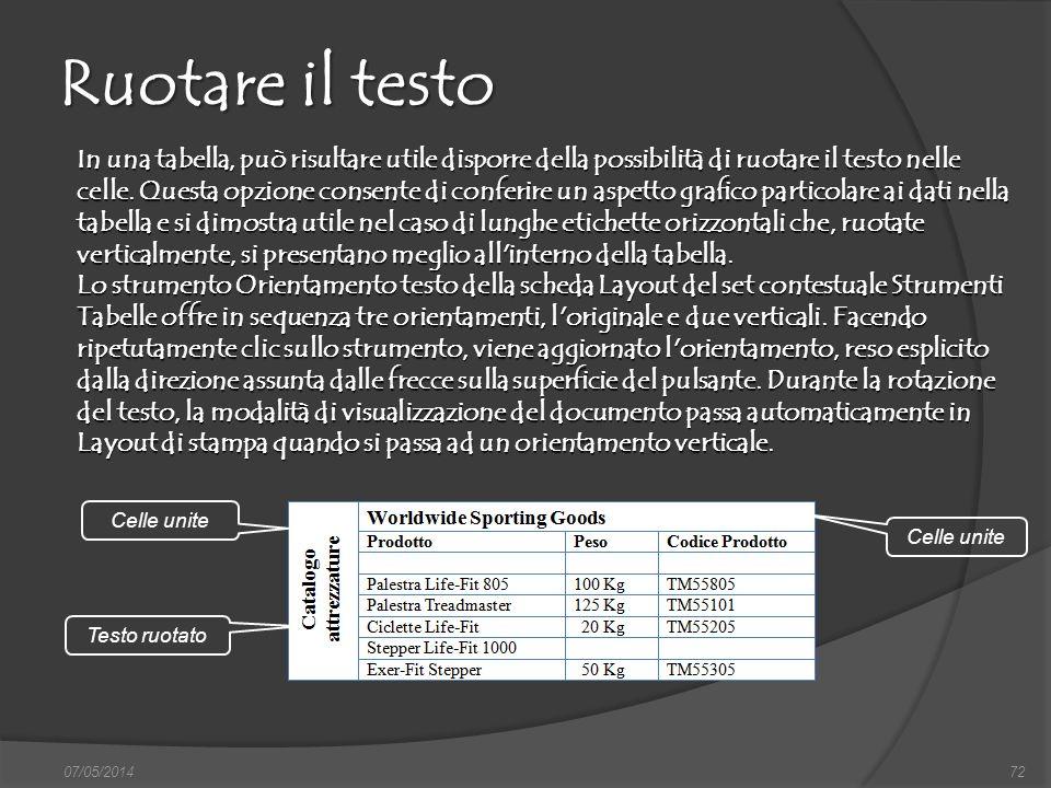 07/05/201472 Ruotare il testo In una tabella, può risultare utile disporre della possibilità di ruotare il testo nelle celle. Questa opzione consente