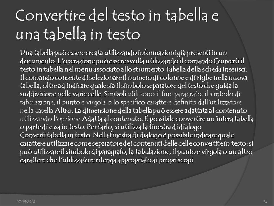 07/05/201474 Convertire del testo in tabella e una tabella in testo Una tabella può essere creata utilizzando informazioni già presenti in un document