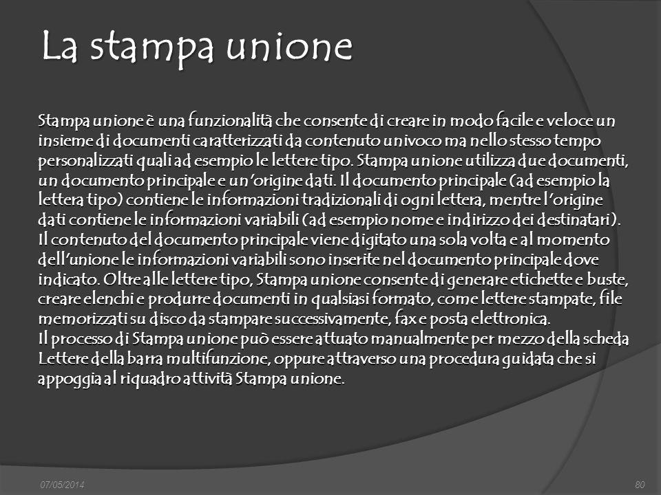07/05/201480 La stampa unione Stampa unione è una funzionalità che consente di creare in modo facile e veloce un insieme di documenti caratterizzati d