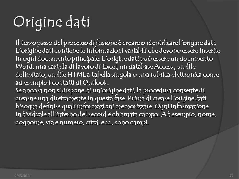 Origine dati 07/05/201483 Il terzo passo del processo di fusione è creare o identificare l'origine dati. L'origine dati contiene le informazioni varia