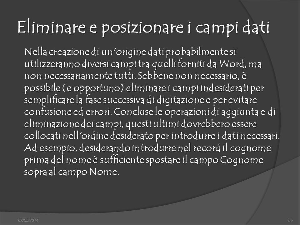 Eliminare e posizionare i campi dati 07/05/201485 Nella creazione di un'origine dati probabilmente si utilizzeranno diversi campi tra quelli forniti d