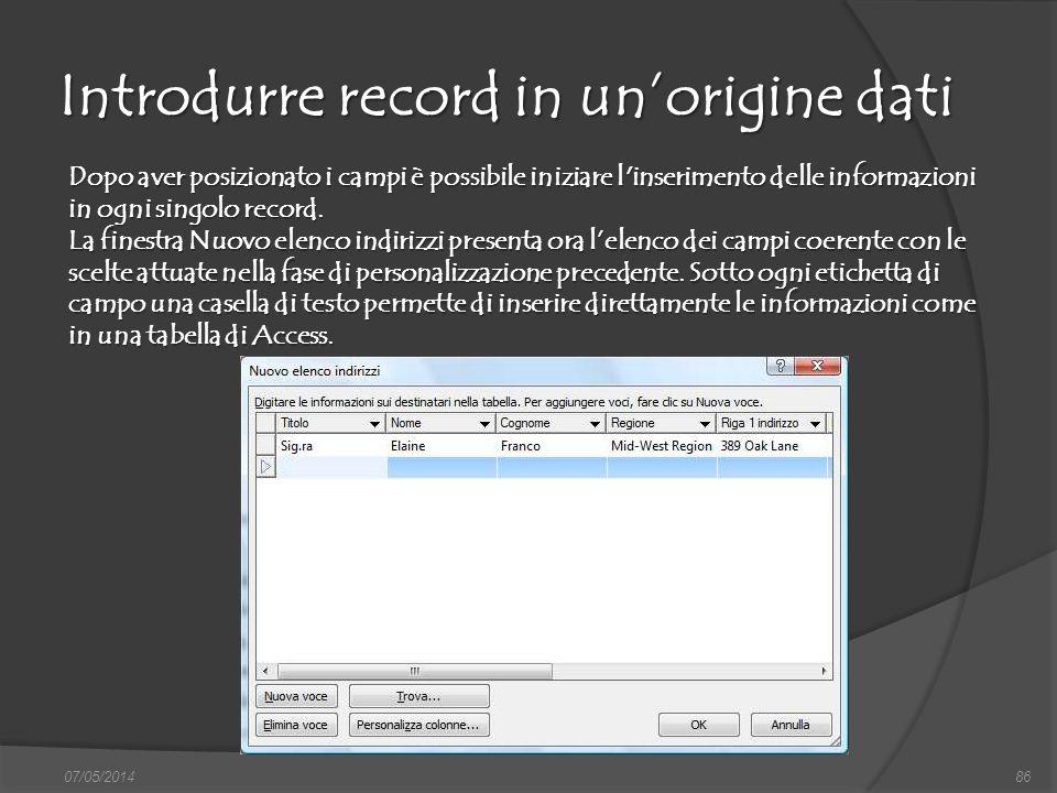 Introdurre record in unorigine dati 07/05/201486 Dopo aver posizionato i campi è possibile iniziare l'inserimento delle informazioni in ogni singolo r