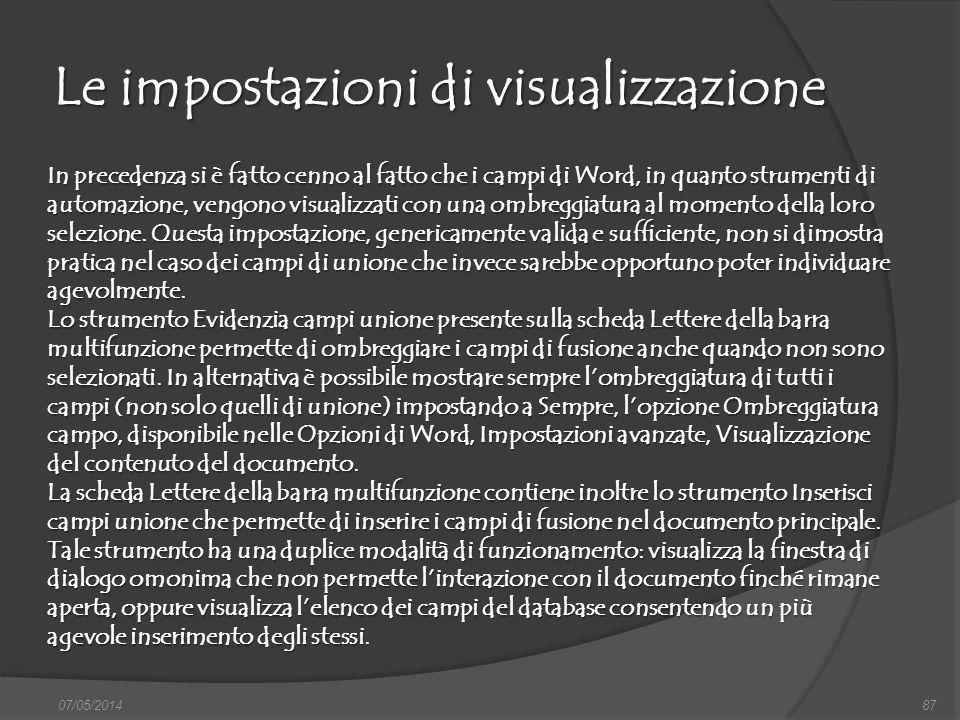 Le impostazioni di visualizzazione 07/05/201487 In precedenza si è fatto cenno al fatto che i campi di Word, in quanto strumenti di automazione, vengo