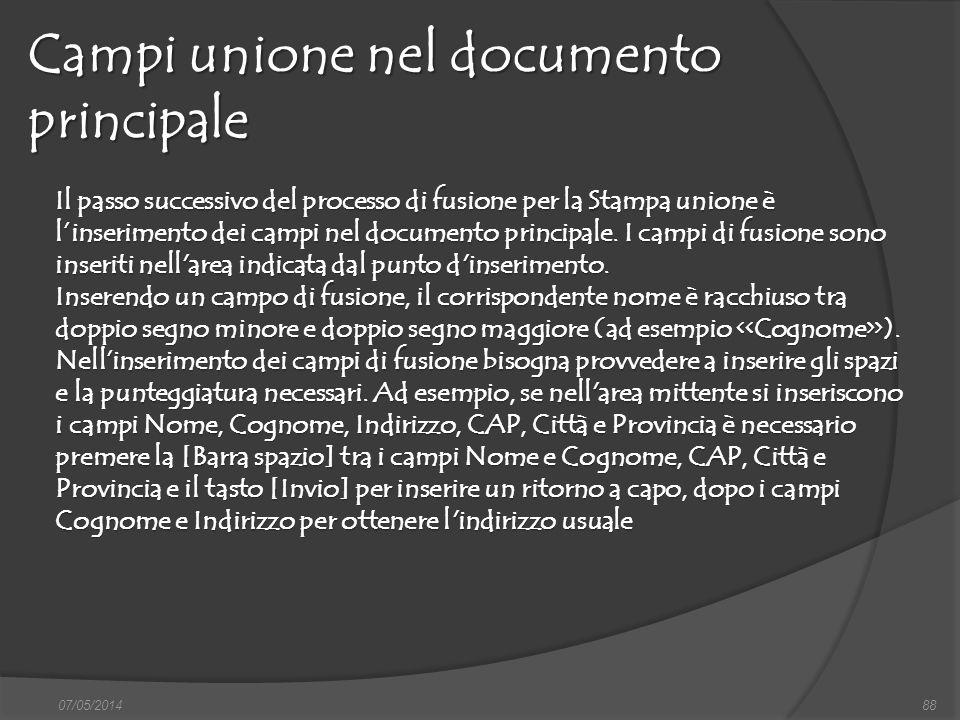 Campi unione nel documento principale 07/05/201488 Il passo successivo del processo di fusione per la Stampa unione è linserimento dei campi nel docum