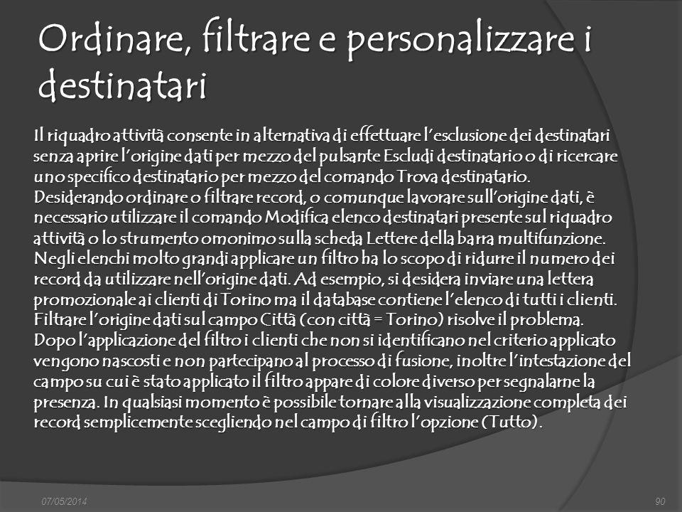 Ordinare, filtrare e personalizzare i destinatari 07/05/201490 Il riquadro attività consente in alternativa di effettuare lesclusione dei destinatari