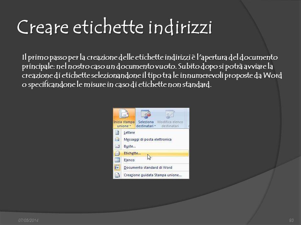 Creare etichette indirizzi 07/05/201493 Il primo passo per la creazione delle etichette indirizzi è l'apertura del documento principale: nel nostro ca