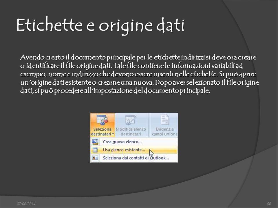 Etichette e origine dati 07/05/201495 Avendo creato il documento principale per le etichette indirizzi si deve ora creare o identificare il file origi