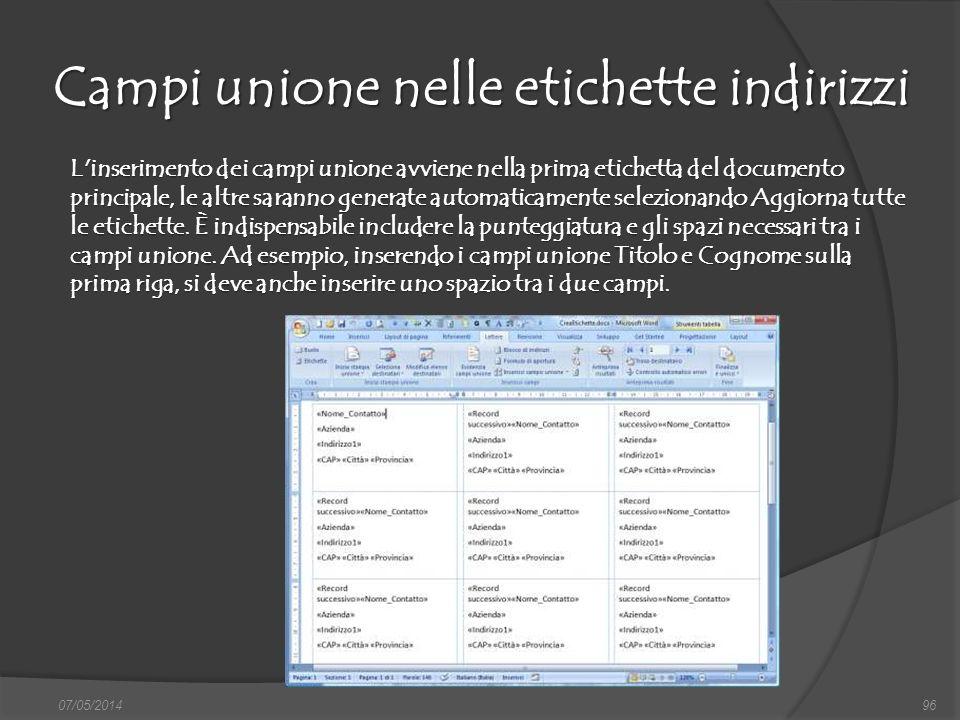 Campi unione nelle etichette indirizzi 07/05/201496 L'inserimento dei campi unione avviene nella prima etichetta del documento principale, le altre sa