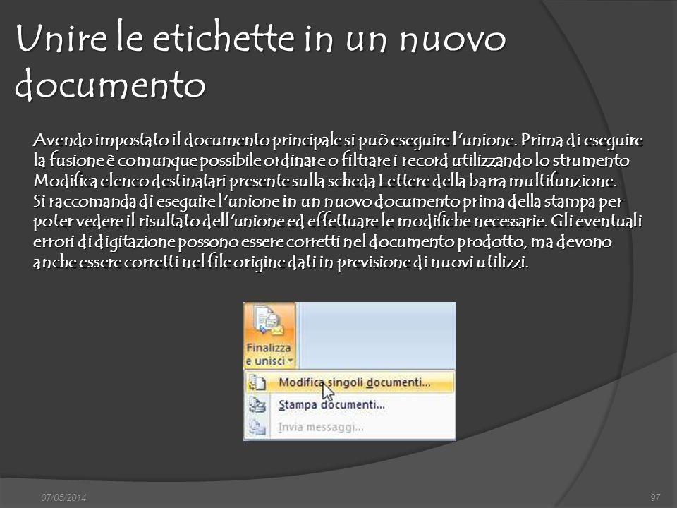 Unire le etichette in un nuovo documento 07/05/201497 Avendo impostato il documento principale si può eseguire l'unione. Prima di eseguire la fusione