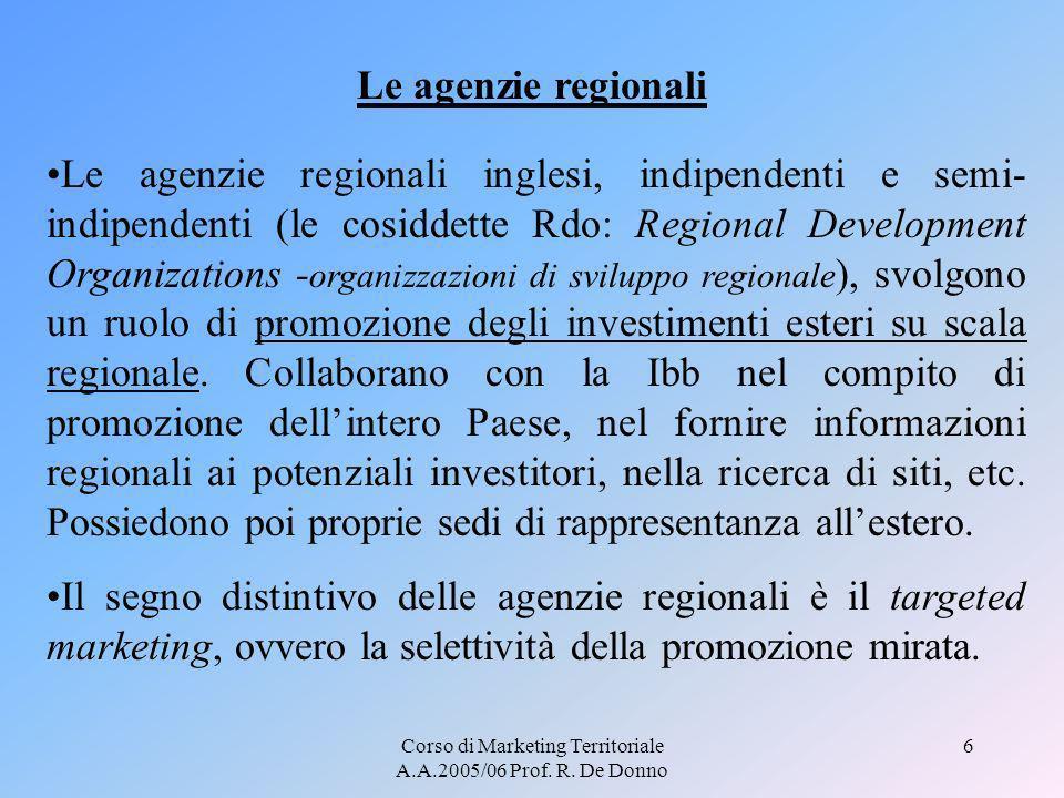 Corso di Marketing Territoriale A.A.2005/06 Prof. R. De Donno 6 Le agenzie regionali Le agenzie regionali inglesi, indipendenti e semi- indipendenti (