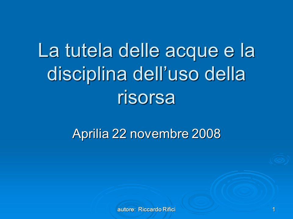 autore: Riccardo Rifici1 La tutela delle acque e la disciplina delluso della risorsa Aprilia 22 novembre 2008