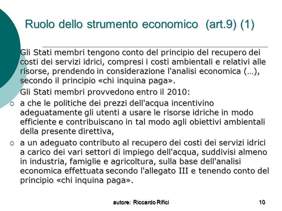 autore: Riccardo Rifici 10 Ruolo dello strumento economico (art.9) (1) Gli Stati membri tengono conto del principio del recupero dei costi dei servizi