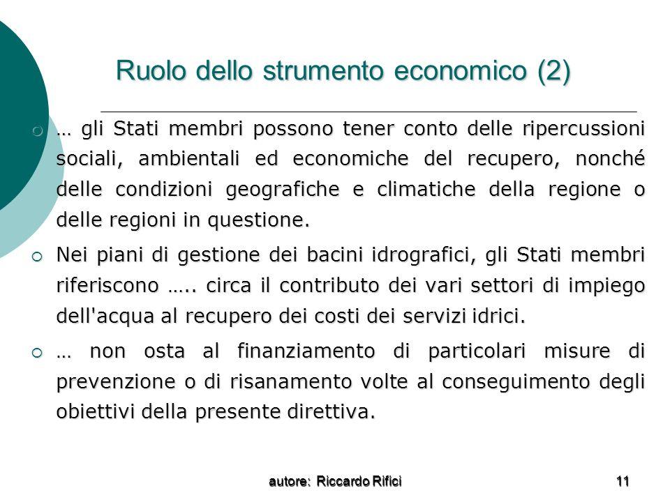 autore: Riccardo Rifici 11 Ruolo dello strumento economico (2) … gli Stati membri possono tener conto delle ripercussioni sociali, ambientali ed economiche del recupero, nonché delle condizioni geografiche e climatiche della regione o delle regioni in questione.