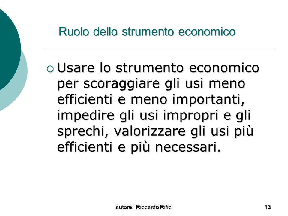 autore: Riccardo Rifici 13 Ruolo dello strumento economico Usare lo strumento economico per scoraggiare gli usi meno efficienti e meno importanti, imp