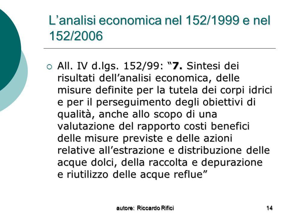 autore: Riccardo Rifici 14 Lanalisi economica nel 152/1999 e nel 152/2006 All. IV d.lgs. 152/99: 7. Sintesi dei risultati dellanalisi economica, delle
