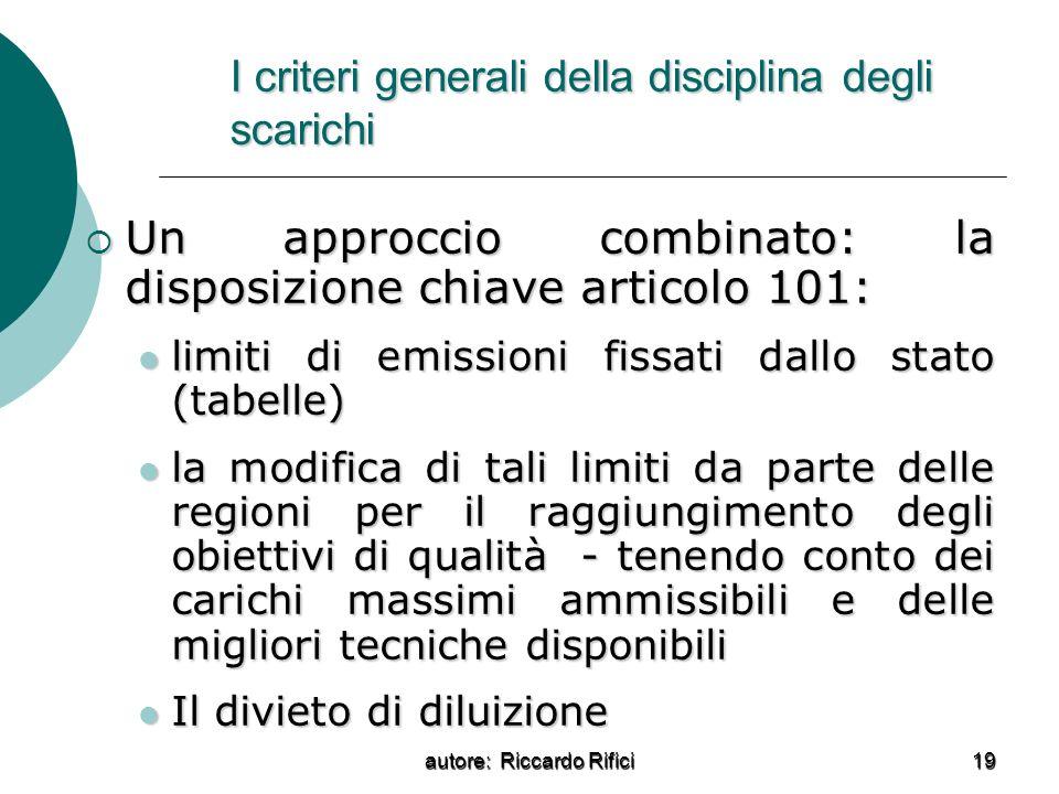 autore: Riccardo Rifici 19 I criteri generali della disciplina degli scarichi Un approccio combinato: la disposizione chiave articolo 101: Un approcci