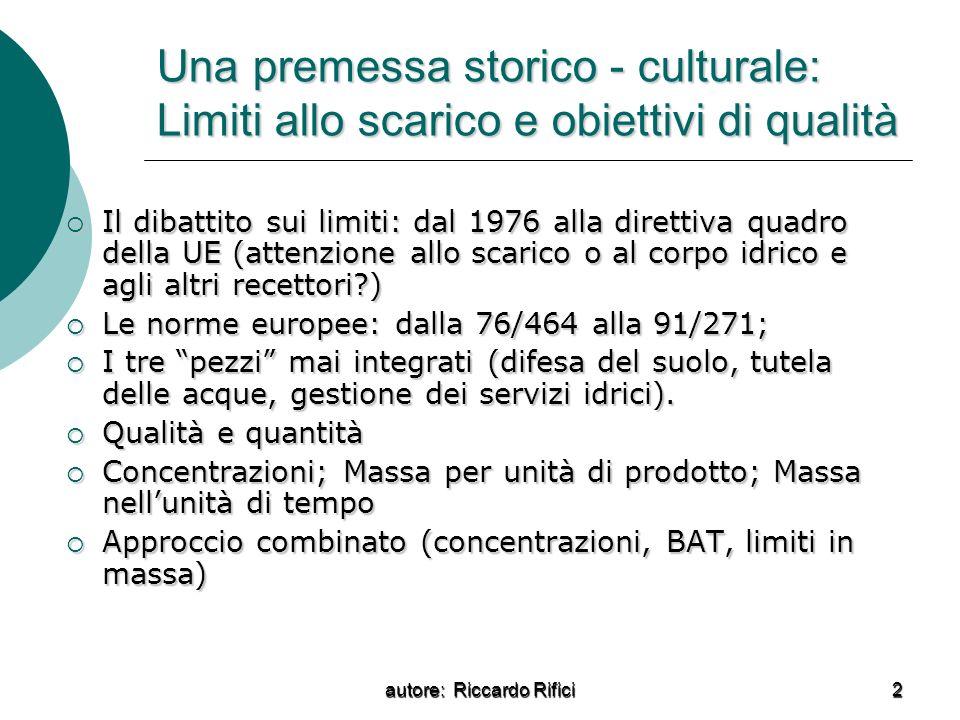 autore: Riccardo Rifici 2 Una premessa storico - culturale: Limiti allo scarico e obiettivi di qualità Il dibattito sui limiti: dal 1976 alla direttiv