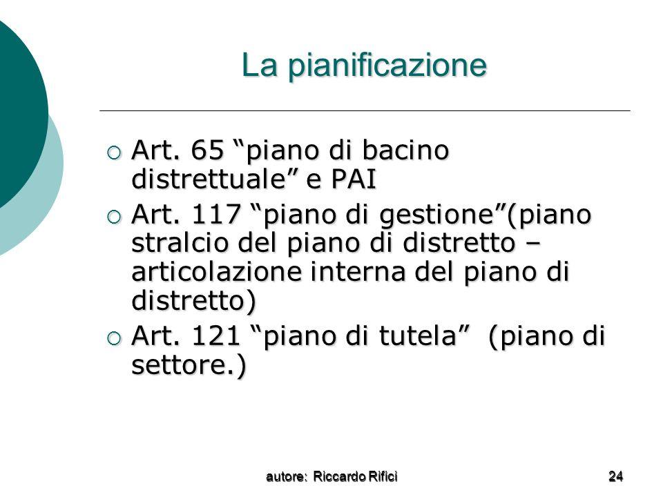 autore: Riccardo Rifici 24 La pianificazione Art.65 piano di bacino distrettuale e PAI Art.