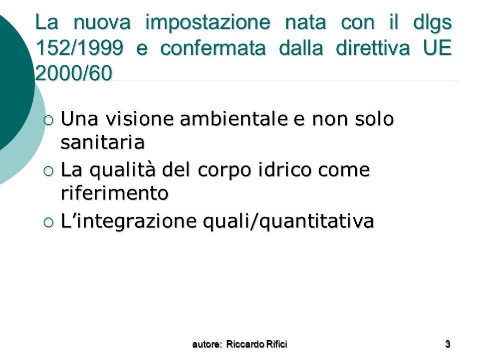 autore: Riccardo Rifici 3 La nuova impostazione nata con il dlgs 152/1999 e confermata dalla direttiva UE 2000/60 Una visione ambientale e non solo sa