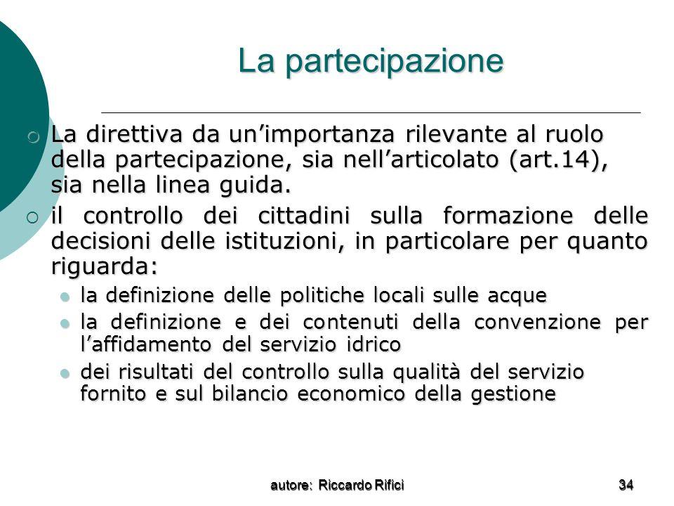 autore: Riccardo Rifici 34 La partecipazione La direttiva da unimportanza rilevante al ruolo della partecipazione, sia nellarticolato (art.14), sia ne