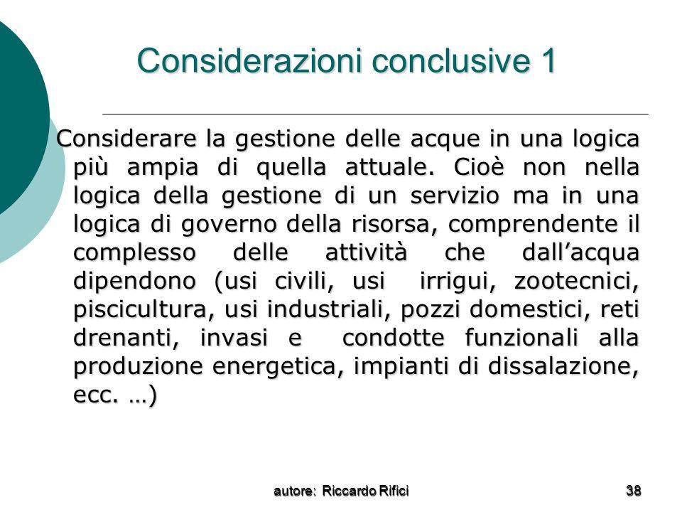 autore: Riccardo Rifici 38 Considerazioni conclusive 1 Considerare la gestione delle acque in una logica più ampia di quella attuale. Cioè non nella l