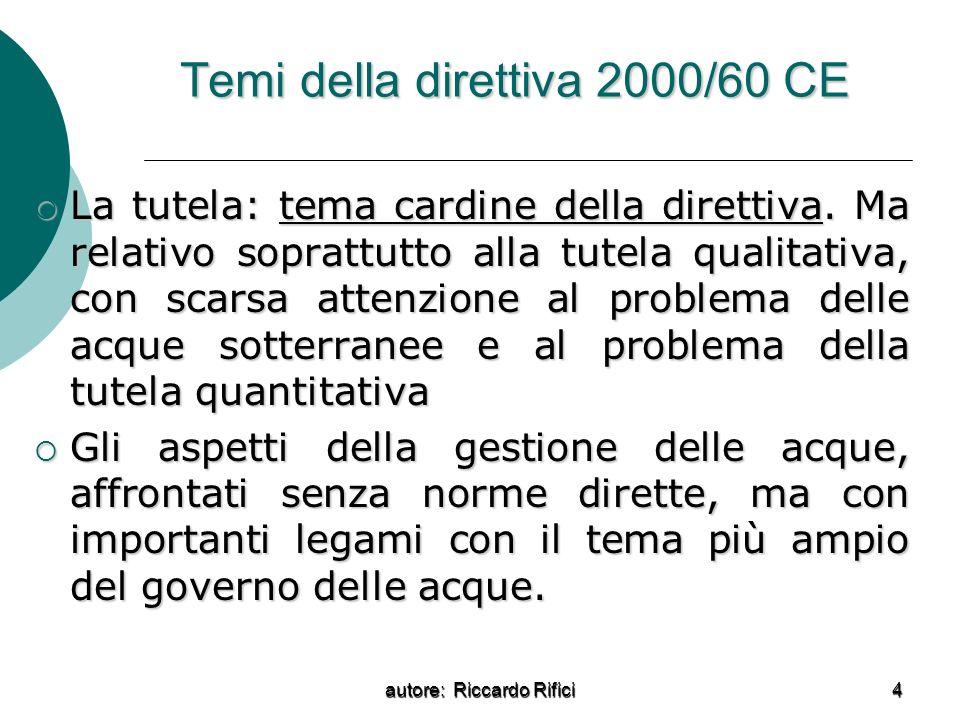 autore: Riccardo Rifici 4 Temi della direttiva 2000/60 CE La tutela: tema cardine della direttiva. Ma relativo soprattutto alla tutela qualitativa, co