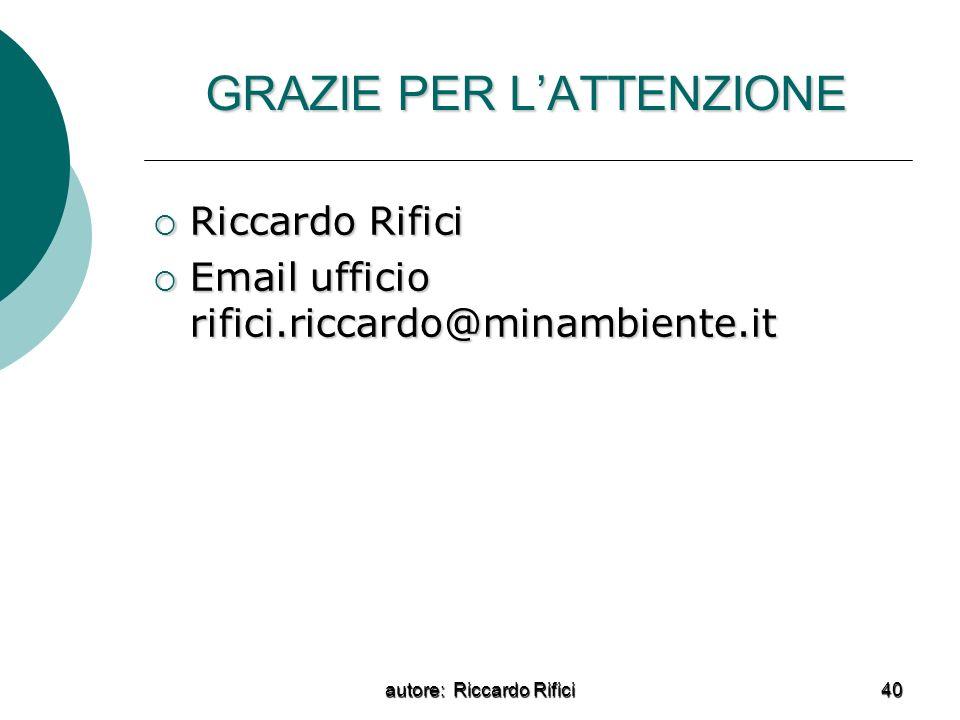 autore: Riccardo Rifici 40 GRAZIE PER LATTENZIONE Riccardo Rifici Riccardo Rifici Email ufficio rifici.riccardo@minambiente.it Email ufficio rifici.riccardo@minambiente.it
