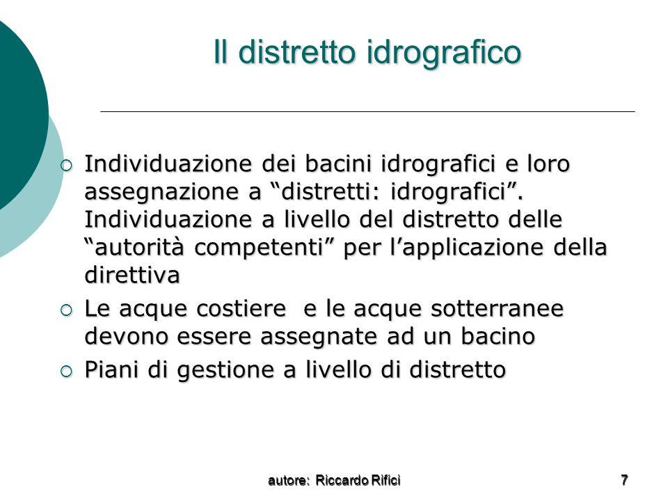 autore: Riccardo Rifici 7 Il distretto idrografico Individuazione dei bacini idrografici e loro assegnazione a distretti: idrografici. Individuazione