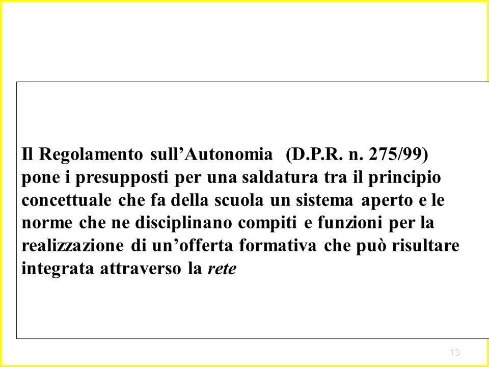 13 Il Regolamento sullAutonomia (D.P.R. n. 275/99) pone i presupposti per una saldatura tra il principio concettuale che fa della scuola un sistema ap