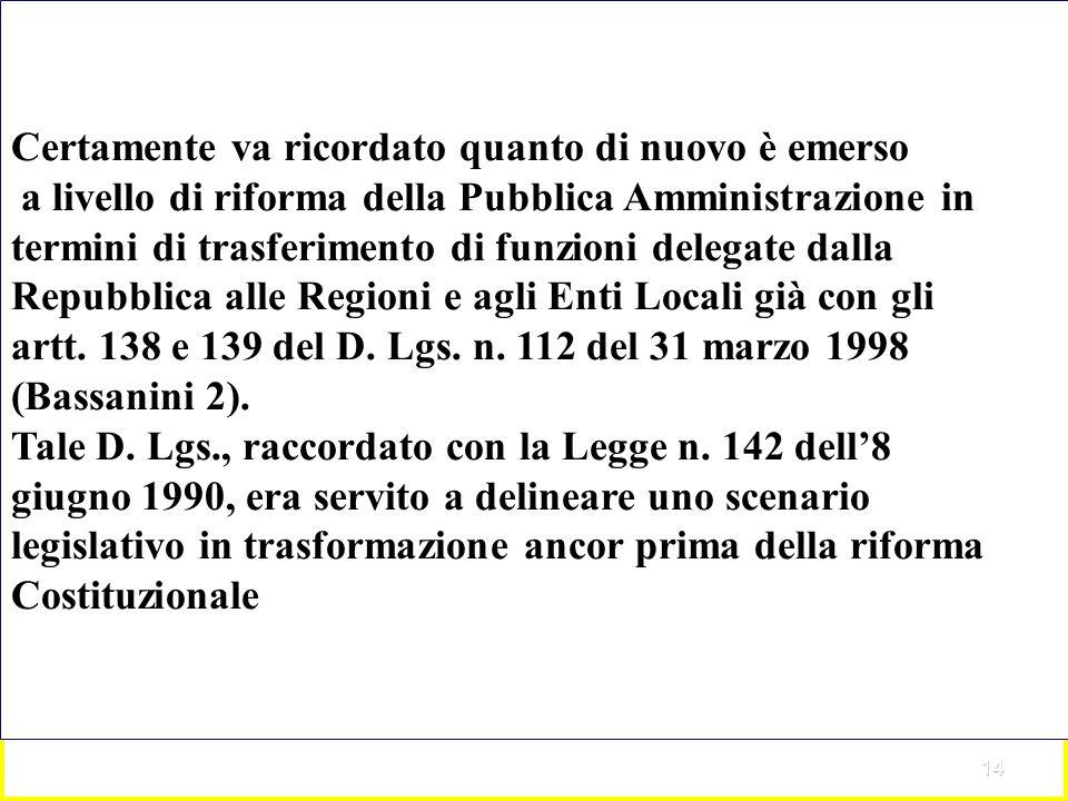 14 Certamente va ricordato quanto di nuovo è emerso a livello di riforma della Pubblica Amministrazione in termini di trasferimento di funzioni delegate dalla Repubblica alle Regioni e agli Enti Locali già con gli artt.