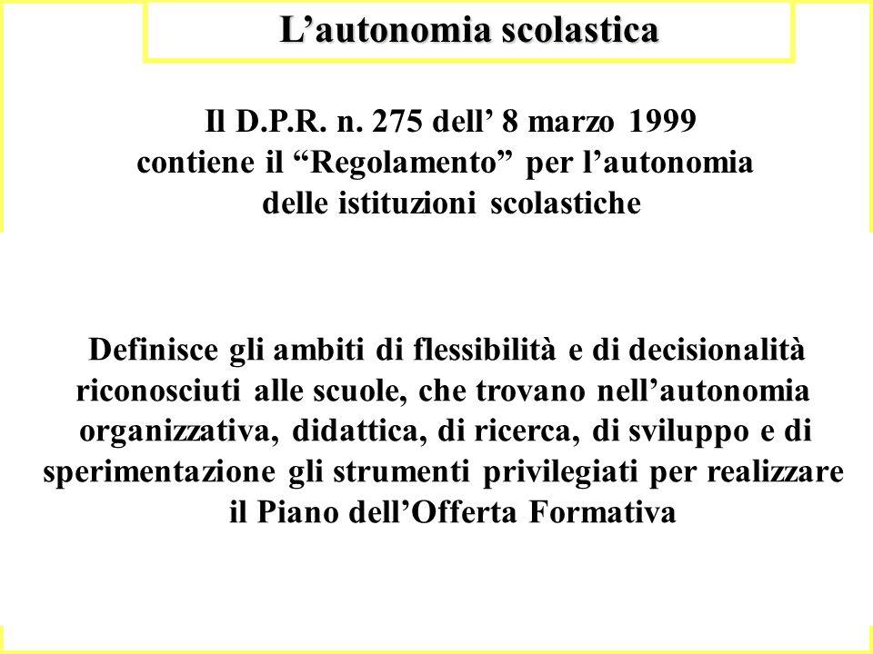 9 Lautonomia scolastica Definisce gli ambiti di flessibilità e di decisionalità riconosciuti alle scuole, che trovano nellautonomia organizzativa, did