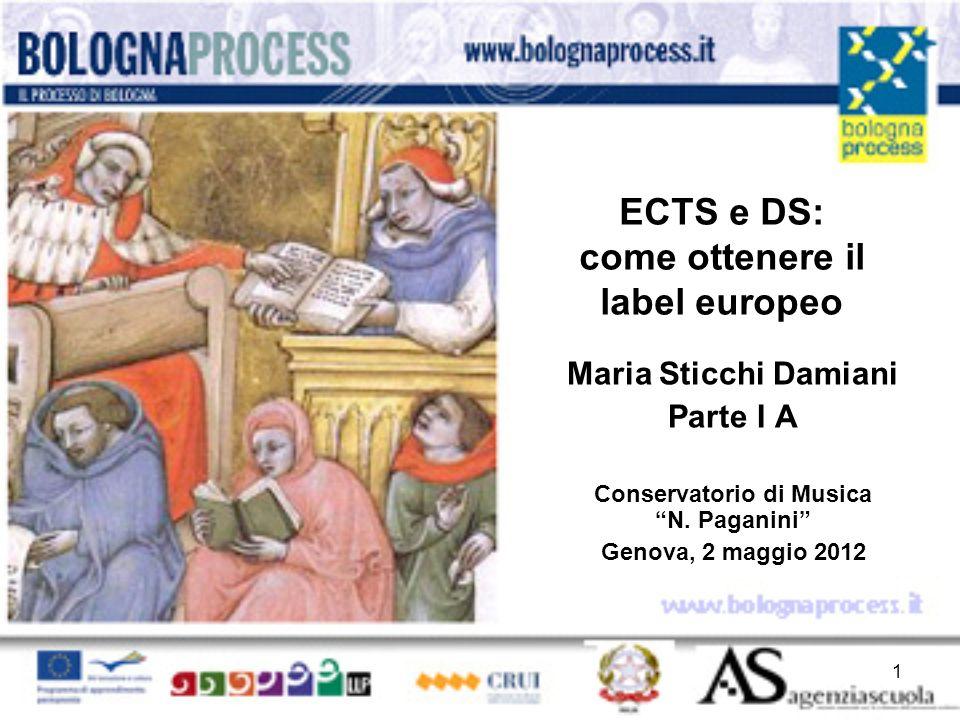 ECTS e DS: come ottenere il label europeo Maria Sticchi Damiani Parte I A Conservatorio di Musica N. Paganini Genova, 2 maggio 2012 1